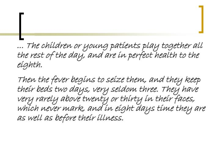 ... The children or young patients play together all the rest of the day, and are in perfect health to the eighth.