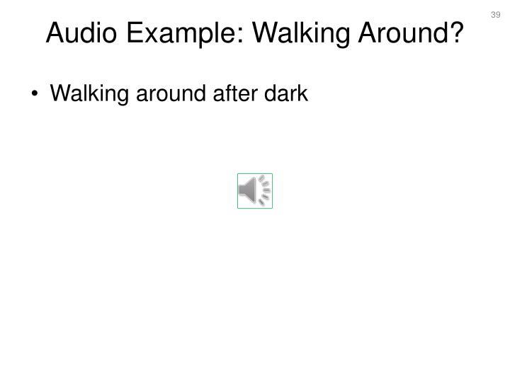Audio Example: Walking Around?