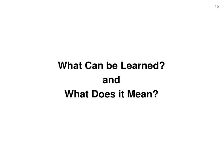 What Can be Learned?