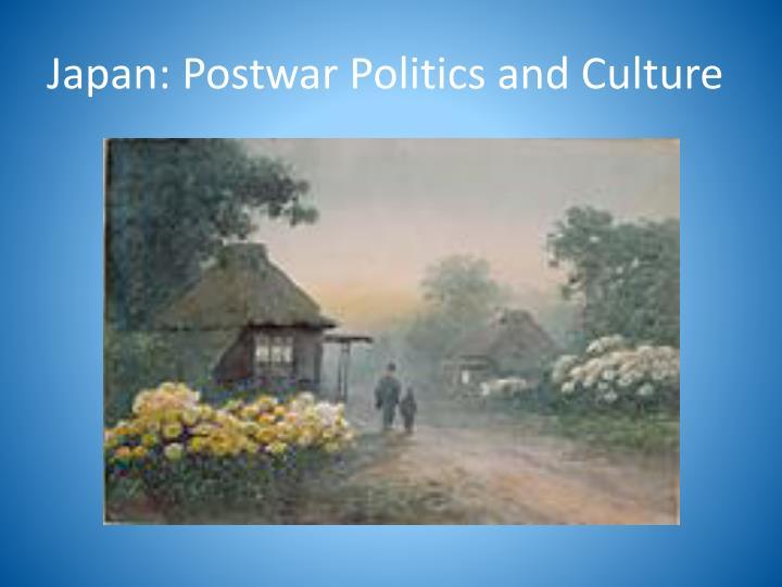 Japan: Postwar Politics and Culture