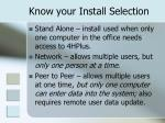 know your install selection
