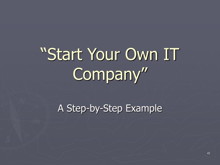 """Start Your Own IT Company"""