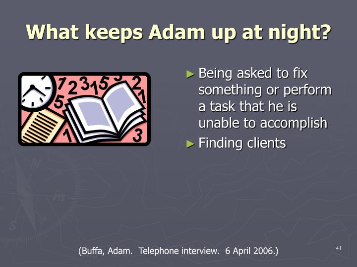 What keeps Adam up at night?