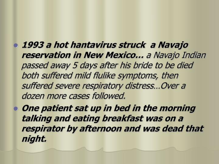 1993 a hot hantavirus struck  a Navajo reservation in New Mexico…
