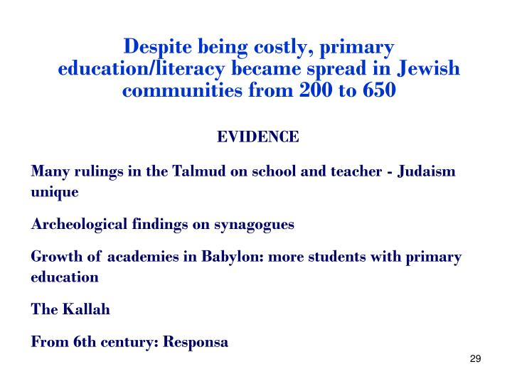 Despite being costly, primary education/literacy became spread in Jewish communities from 200 to 650