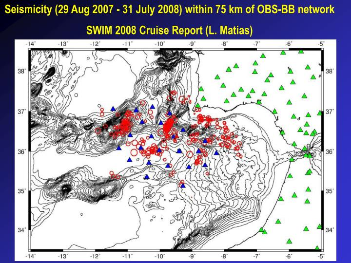 Seismicity (29 Aug 2007 - 31 July 2008) within 75 km of OBS-BB network