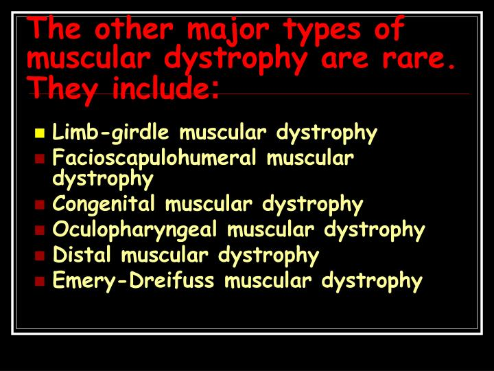 The other major types of muscular dystrophy are rare. They include