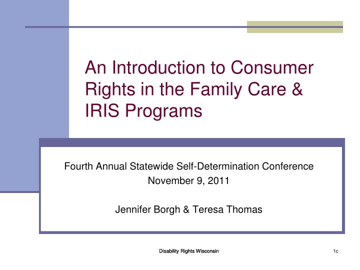 An introduction to consumer rights in the family care iris programs