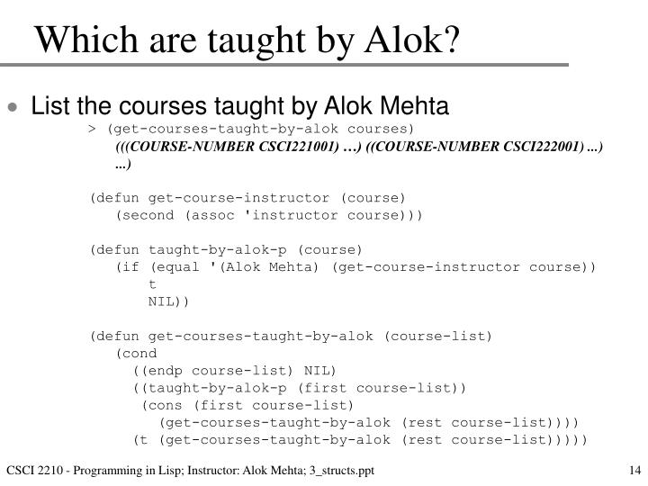 Which are taught by Alok?
