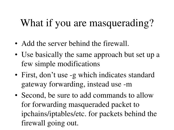 What if you are masquerading?