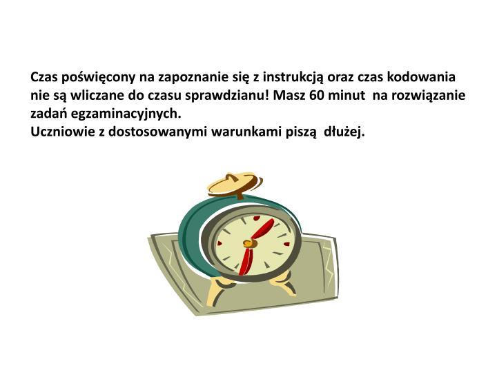 Czas poświęcony na zapoznanie się z instrukcją oraz czas kodowania nie są wliczane do czasu sprawdzianu! Masz 60 minut  na rozwiązanie zadań egzaminacyjnych.