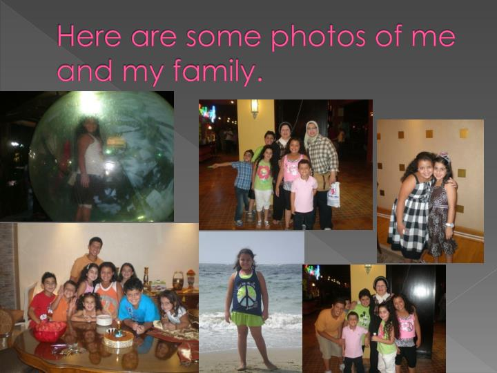 Here are some photos of me and my family.