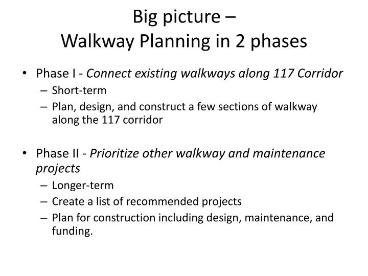 Big picture walkway planning in 2 phases