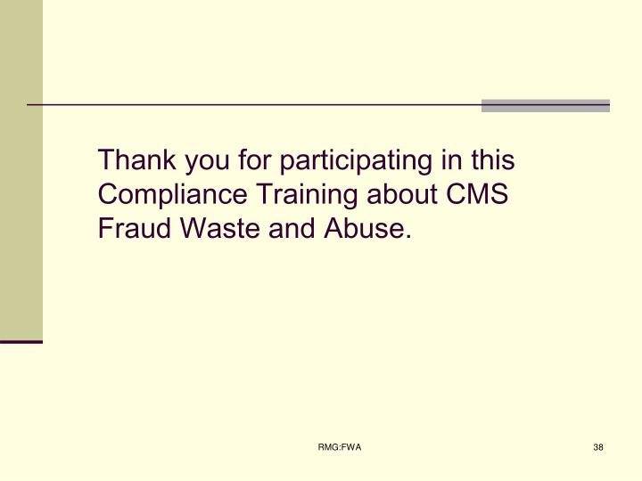 Thank you for participating in this Compliance Training about CMS Fraud Waste and Abuse.