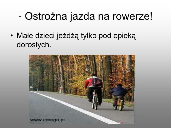 - Ostrożna jazda na rowerze!