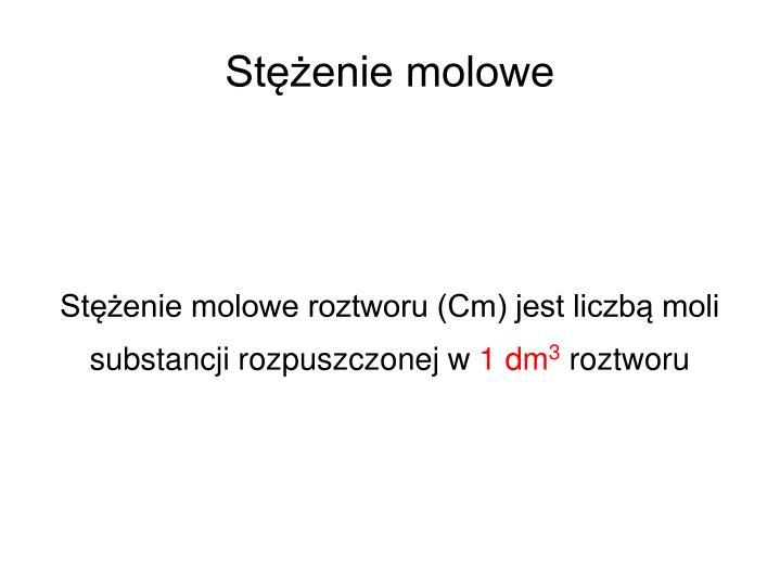 Stężenie molowe roztworu (Cm) jest liczbą moli substancji rozpuszczonej w