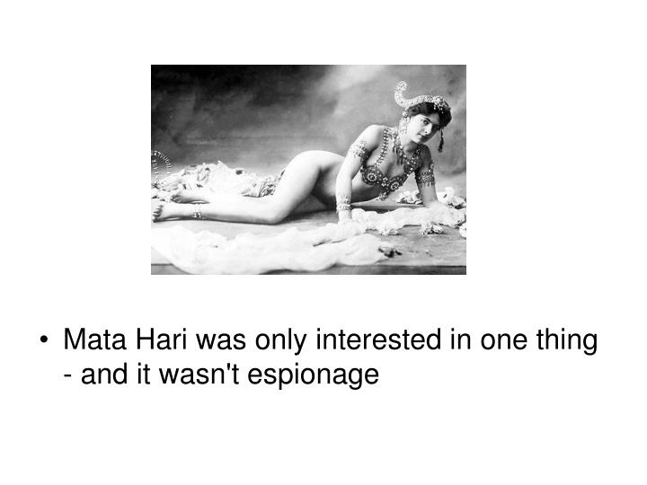 Mata Hari was only interested in one thing - and it wasn't espionage