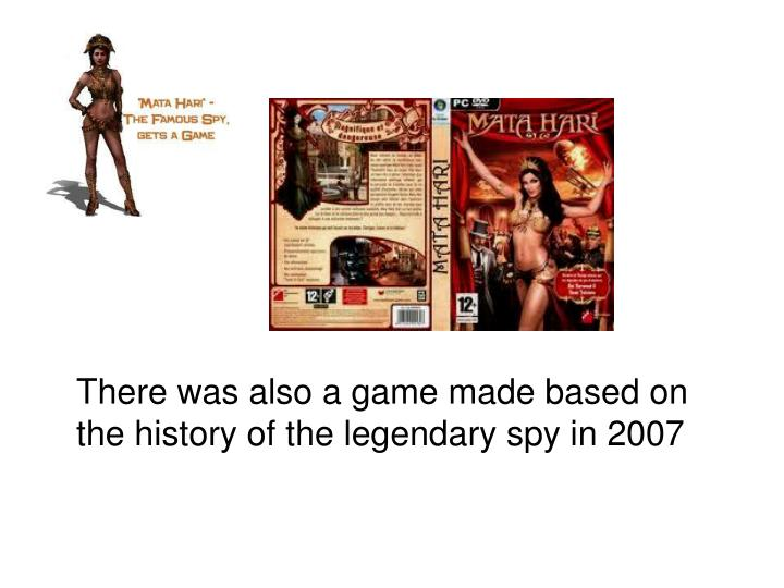 There was also a game made based on the history of the legendary spy in 2007