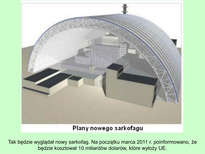 Tak będzie wyglądał nowy sarkofag. Na początku marca 2011 r. poinformowano, że będzie kosztował 10 miliardów dolarów, które wyłoży UE.