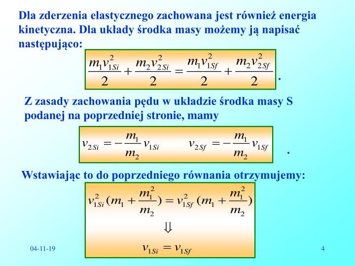 Dla zderzenia elastycznego zachowana jest również energia kinetyczna. Dla układy środka masy możemy ją napisać następująco: