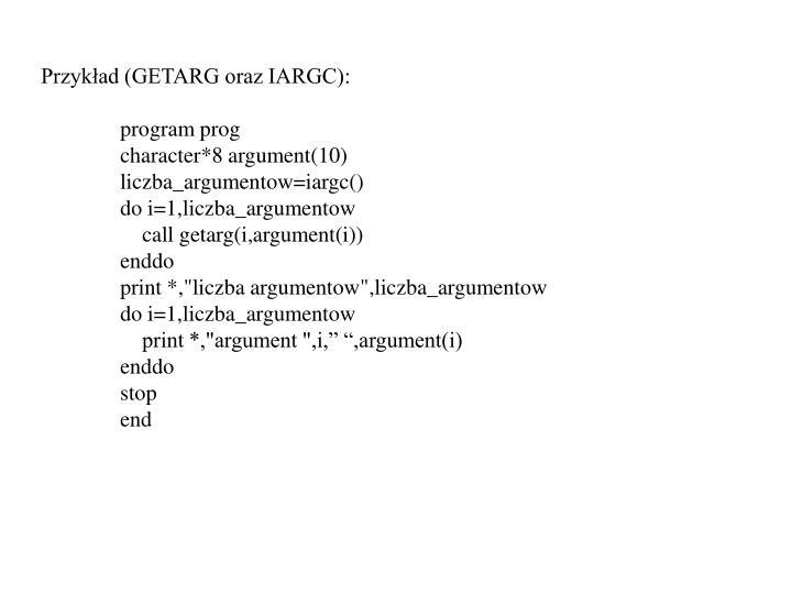 Przykład (GETARG oraz IARGC):