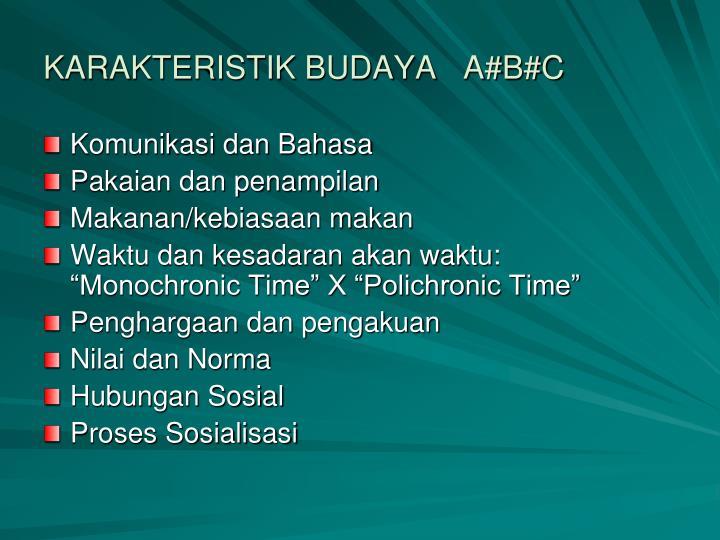 KARAKTERISTIK BUDAYA   A#B#C