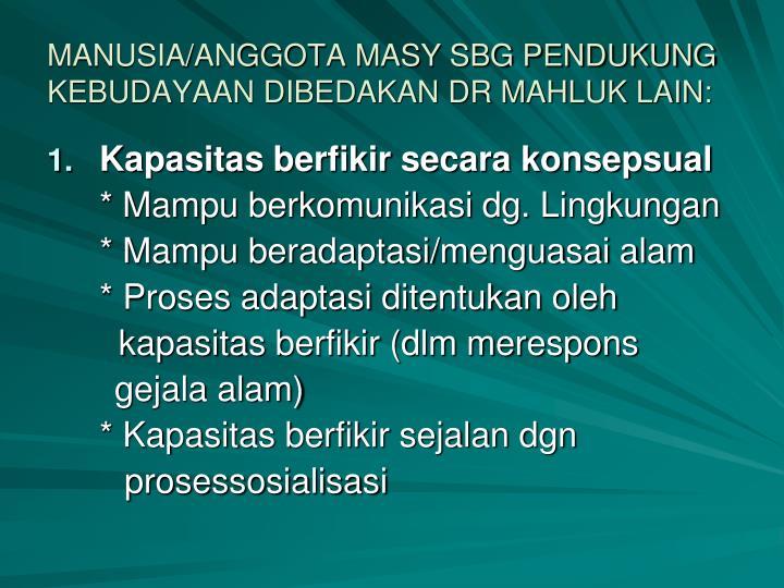 MANUSIA/ANGGOTA MASY SBG PENDUKUNG KEBUDAYAAN DIBEDAKAN DR MAHLUK LAIN: