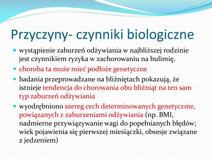 Przyczyny- czynniki biologiczne
