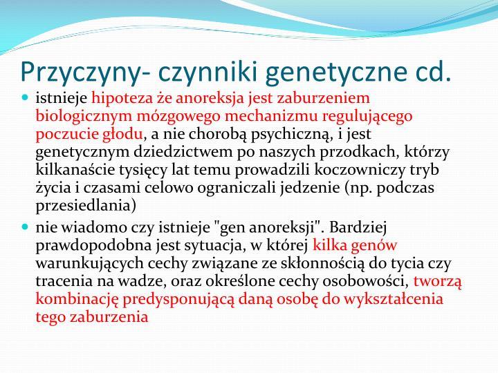 Przyczyny- czynniki genetyczne cd.