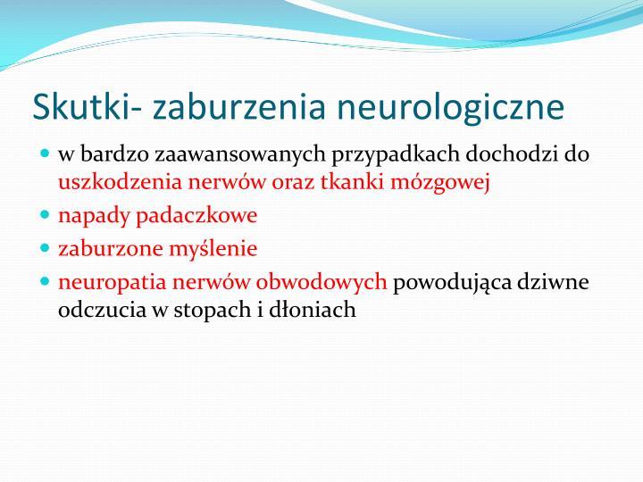 Skutki- zaburzenia neurologiczne