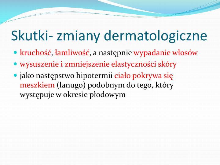 Skutki- zmiany dermatologiczne