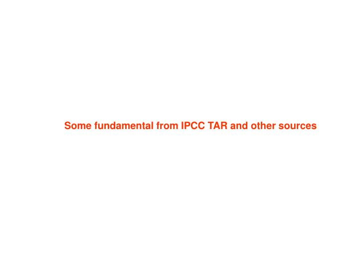 Some fundamental from IPCC TAR and other sources