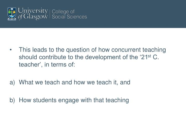 This leads to the question of how concurrent teaching should contribute to the development of the '21
