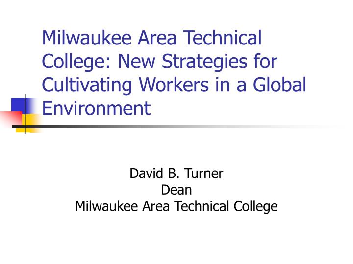 Milwaukee Area Technical College: New Strategies for Cultivating Workers in a Global Environment