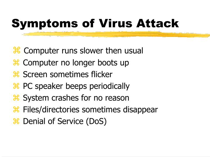 Symptoms of Virus Attack