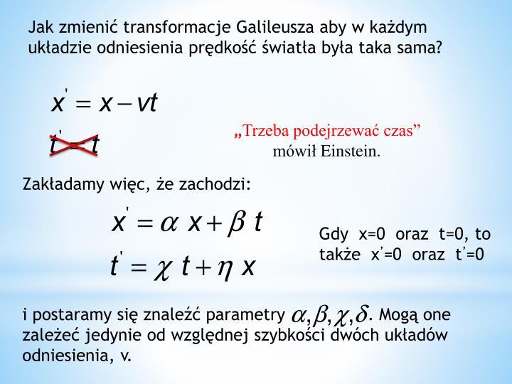 Jak zmienić transformacje Galileusza aby w każdym układzie odniesienia prędkość światła była taka sama?