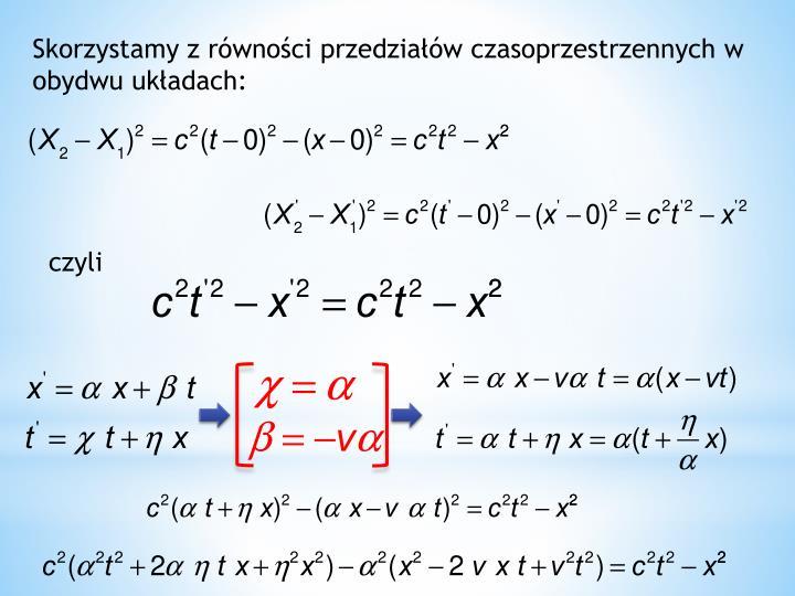 Skorzystamy z równości przedziałów czasoprzestrzennych w obydwu układach:
