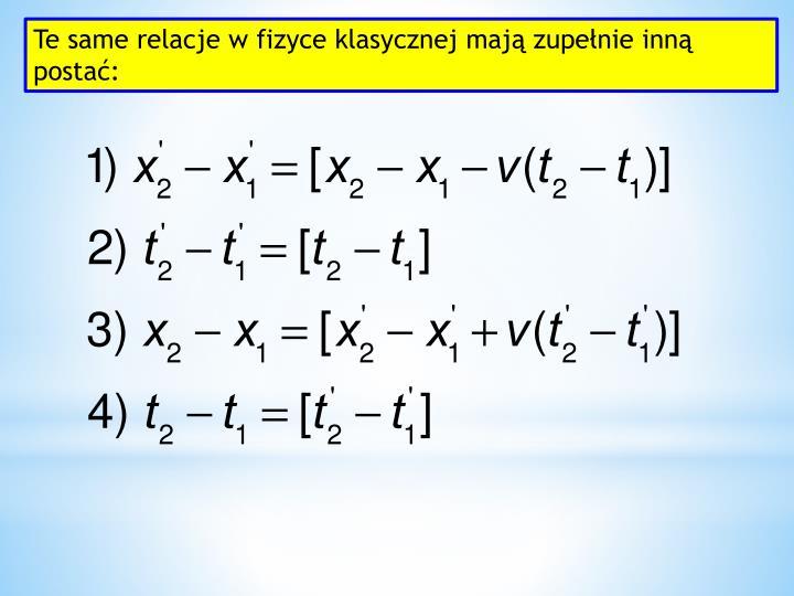 Te same relacje w fizyce klasycznej mają zupełnie inną postać: