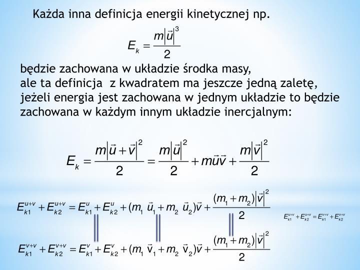 Każda inna definicja energii kinetycznej np.