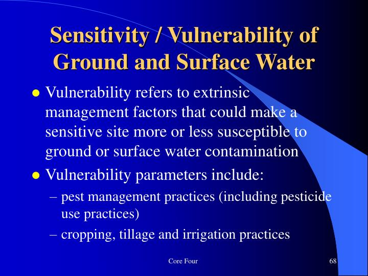Vulnerability refers to extrinsic management factors that could make a sensitive site more or less susceptible to ground or surface water contamination