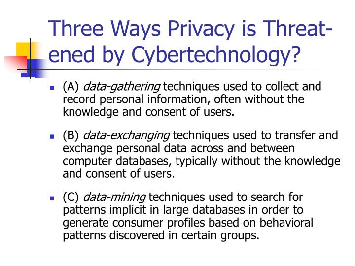 Three Ways Privacy is Threat- ened by Cybertechnology?