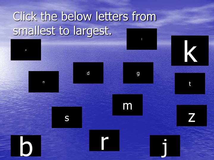 Click the below letters from smallest to largest.