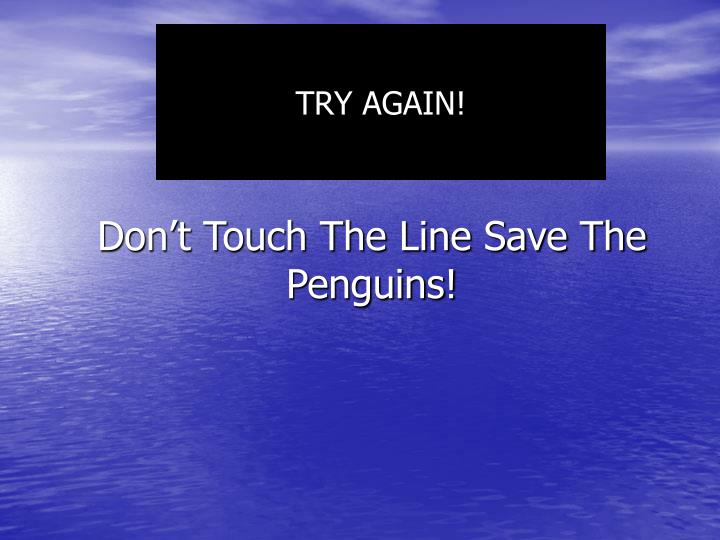 Don't Touch The Line Save The Penguins!
