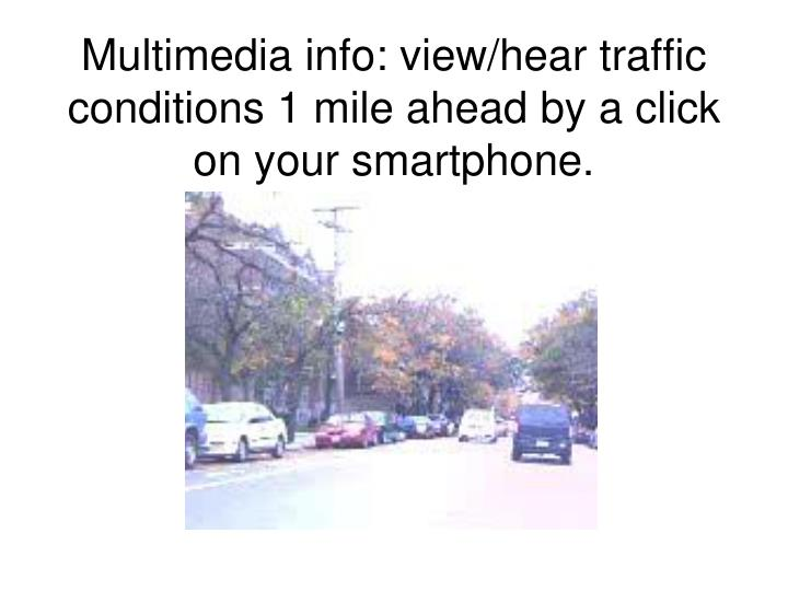 Multimedia info: view/hear traffic conditions 1 mile ahead by a click