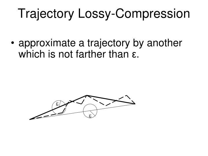 Trajectory Lossy-Compression