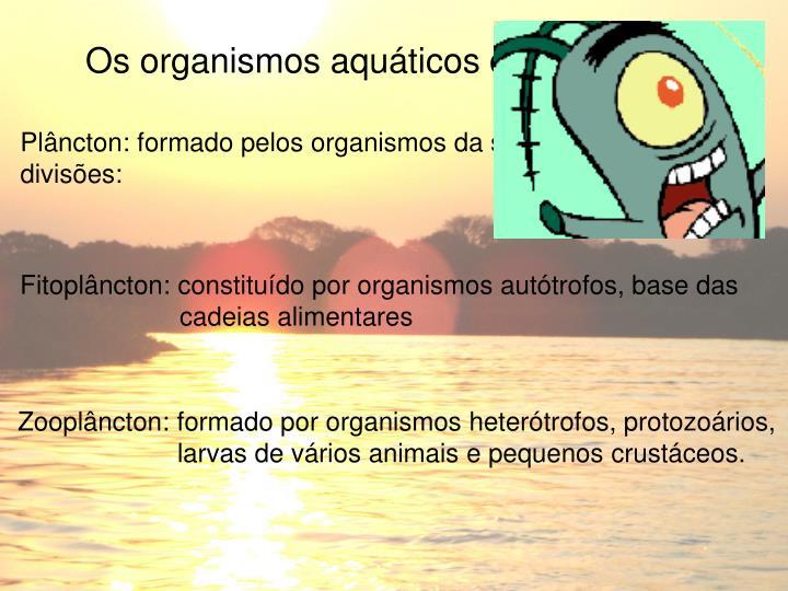 Os organismos aquáticos dividem-se em: