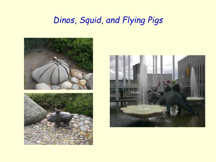 Dinos, Squid, and Flying Pigs
