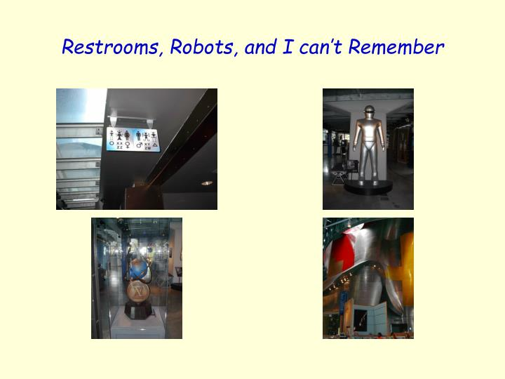Restrooms, Robots, and I can't Remember