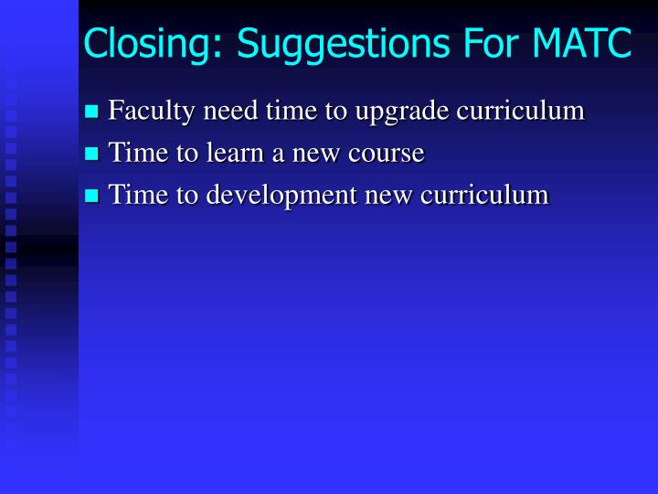 Closing: Suggestions For MATC
