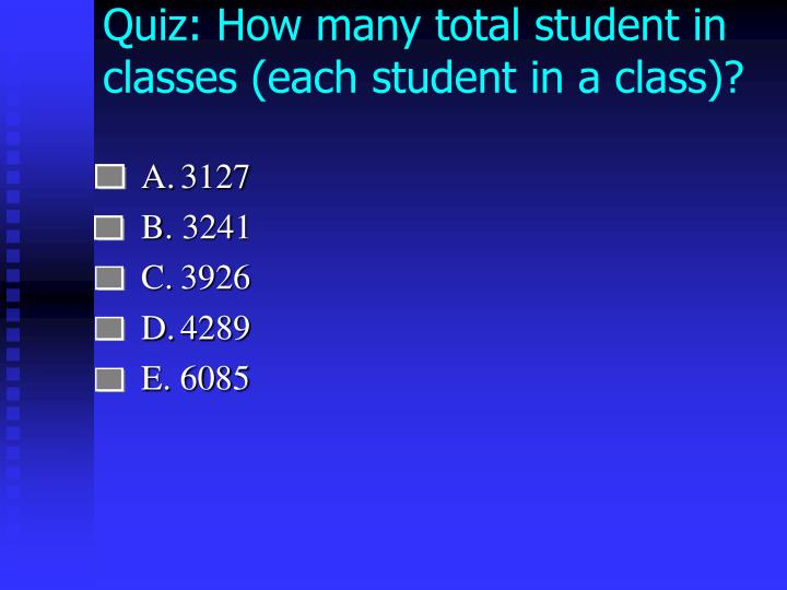 Quiz: How many total student in classes (each student in a class)?